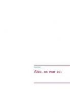 Lanz, Hans Also, es war so:
