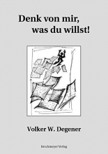 Degener, Volker W. Denk von mir, was du willst