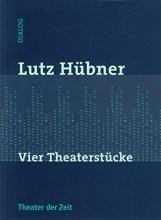 Hübner, Lutz Vier Theaterstücke