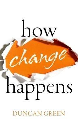 Duncan (Senior Strategic Adviser, Oxfam Great Britain and Professor in Practice, London School of Economics) Green,How Change Happens