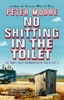Peter Moore, No Shitting in the Toilet