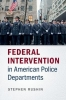 Rushin, Stephen, Federal Intervention in American Police Departments