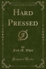 White, Fred M., Hard Pressed (Classic Reprint)