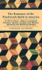 Various, The Romance of the Patchwork Quilt in America in Three Parts - History and Quilt Patches - Quilts, Antique and Modern - Quilting and Quilting Designs