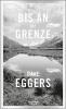 Eggers, Dave, Bis an die Grenze
