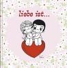 , Liebe ist…