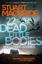 MacBride, Stuart 22 Dead Little Bodies and Other Stories
