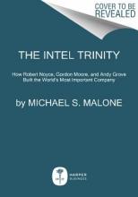 Malone, Michael S. The Intel Trinity