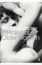 Vizinczey, Stephen In Praise of Older Women