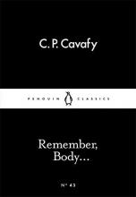 C. P. Cavafy Remember, Body...