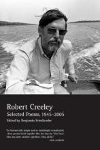 Robert Creeley Selected Poems of Robert Creeley, 1945--2005