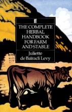 De Bairacli-Levy, Juliette Complete Herbal Handbook for Farm and Stable