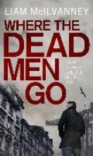 McIlvanney, Liam Where the Dead Men Go