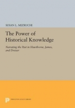 Mizruchi, Susan L. The Power of Historical Knowledge - Narrating the Past in Hawthorne, James, and Dreiser
