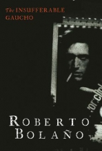 Bolano, Roberto The Insufferable Gaucho