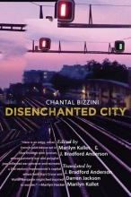 Bizzini, Chantal Disenchanted City La Ville Desenchantee