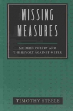 Steele, Timothy Missing Measures, Modern Poetry and the Revolt Against Meter