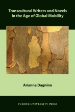 Dagnino, Arianna Transcultural Writers and Novels in the Age of Global Mobility