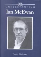 Malcolm, David Understanding Ian McEwan