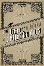 Fried, Seth The Great Frustration
