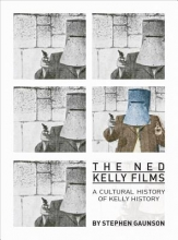 Gaunson, Stephen The Ned Kelly Films - A Cultural History of Kelly History