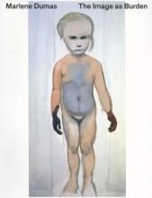 Marlene Dumas. The Image as Burden (E ed)
