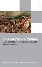 Neumann, Bernd,   Wimmer, Gernot Der Erste Weltkrieg auf dem deutsch-europäischen Literaturfeld