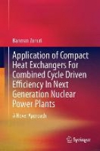 Zohuri, Bahman Application of Compact Heat Exchangers For Combined Cycle Driven Efficiency In Next Generation Nuclear Power Plants