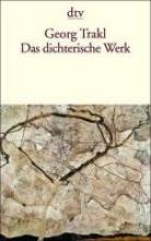 Trakl, Georg Das dichterische Werk