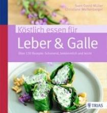 Müller, Sven-David,   Weißenberger, Christiane Köstlich essen für Leber & Galle