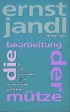 Jandl, Ernst Werke 7. die bearbeitung der m�tze, der versteckte hirte, verstreute gedichte 5