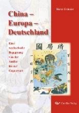 Gründer, Horst China - Europa - Deutschland. Eine wechselvolle Begegnung von der Antike bis zur Gegenwart