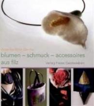 Wolk-Gerche, Angelika Blumen, Schmuck und Accessoires aus Filz