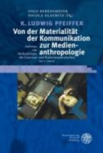 Pfeiffer, K. Ludwig Von der Materialität der Kommunikation zur Medienanthropologie