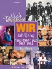 Bartel, Mike Endlich erwachsen! Wir vom Jahrgang 1960, 1961, 1962, 1963, 1964