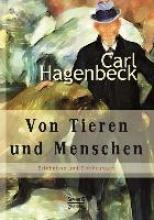 Hagenbeck, Carl Von Tieren und Menschen: Erlebnisse und Erfahrungen von Carl Hagenbeck
