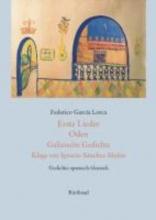 Lorca, Federico G Erste Lieder - Oden - Galizische Gedichte - Klage um Ignacio S?nchez Mej?as