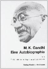 Gandhi, Mahatma Eine Autobiographie oder Die Geschichte meiner Experimente mit der Wahrheit