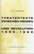 Wolfert, Jutta Theatertexte zwischen Medien und Revolution 1989 96
