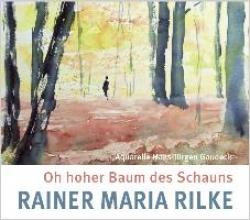 Rilke, Rainer Maria Oh hoher Baum des Schauns