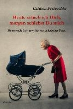 Petraschke, Carmen Heute schieb ich Dich, morgen schiebst Du mich - Humorvolle Lebensweisheiten in lyrischer Form