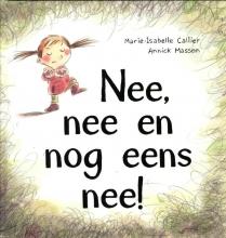 Marie-Isabelle  Callier Nee, nee en nog eens nee!