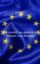 Han Berghs , De wereld van gisteren in Quotes voor Morgen