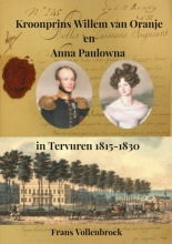 Frans Vollenbroek , Kroonprins Willem van Oranje en Anna Paulowna in Tervuren