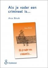 Arco  Struik Als je vader een crimineel is - dyslexieuitgave