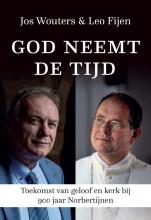 Leo Fijen Jos Wouters, God neemt de tijd