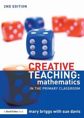 Mary (University of Warwick, UK) Briggs,   Sue Davis,Creative Teaching: Mathematics in the Primary Classroom