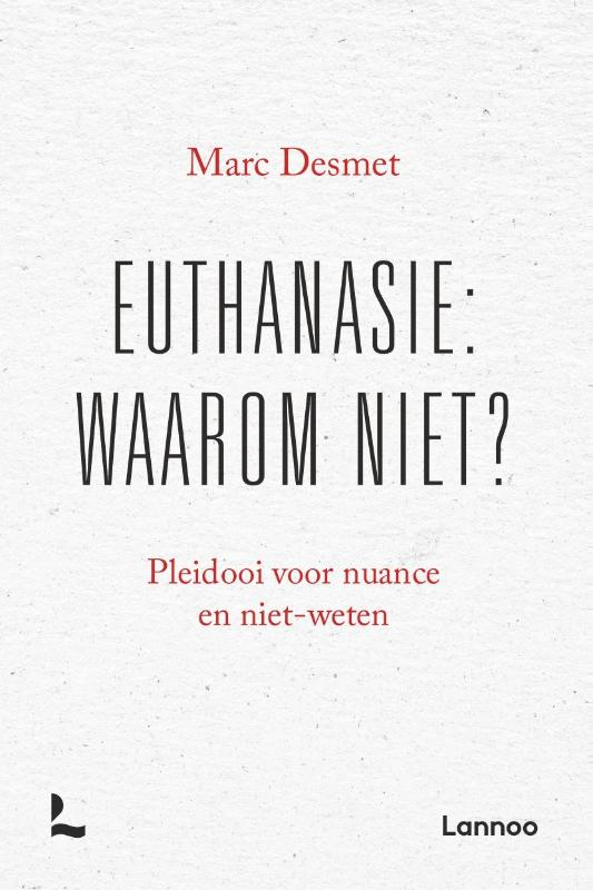 Marc Desmet,Euthanasie: waarom niet? (POD)