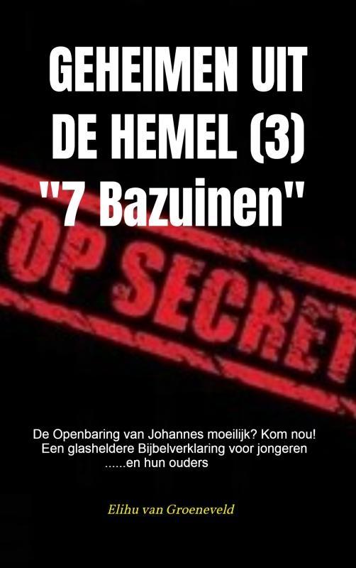 Elihu Van Groeneveld,GEHEIMEN UIT DE HEMEL ( deel 3 )