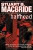 MacBride, Stuart B.,Halfhead